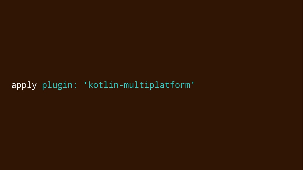 apply plugin: 'kotlin-multiplatform'