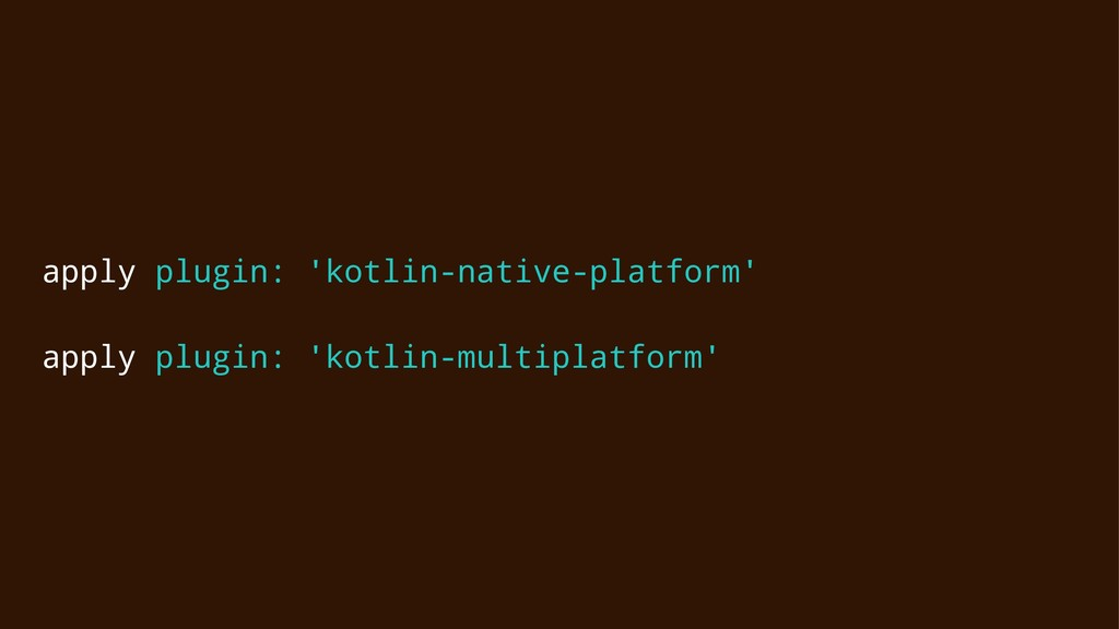 apply plugin: 'kotlin-native-platform' apply pl...