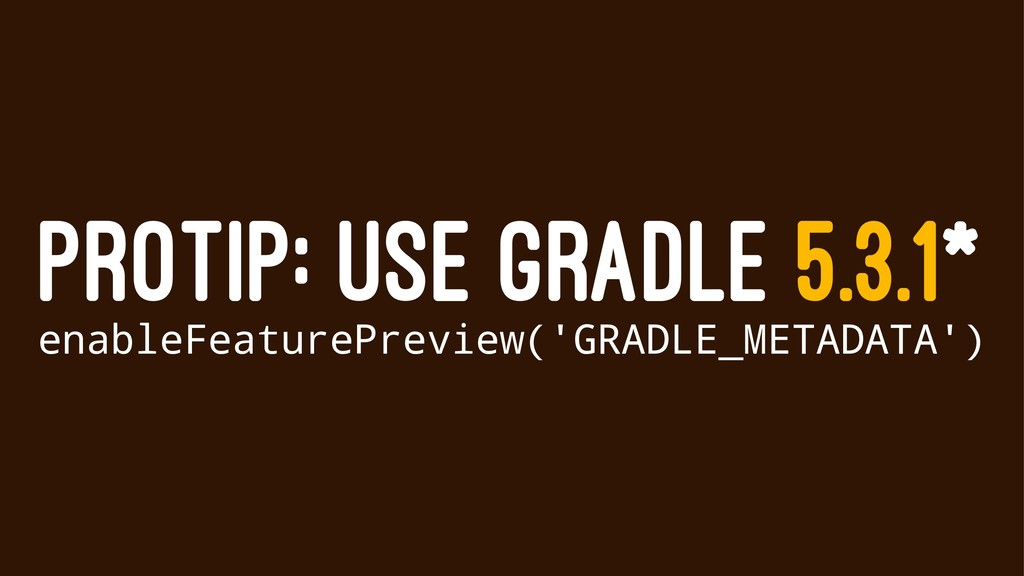 PROTIP: USE GRADLE 5.3.1* enableFeaturePreview(...