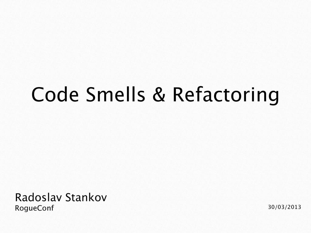 Radoslav Stankov VarnaConf 2013 20/07/2013 Code...