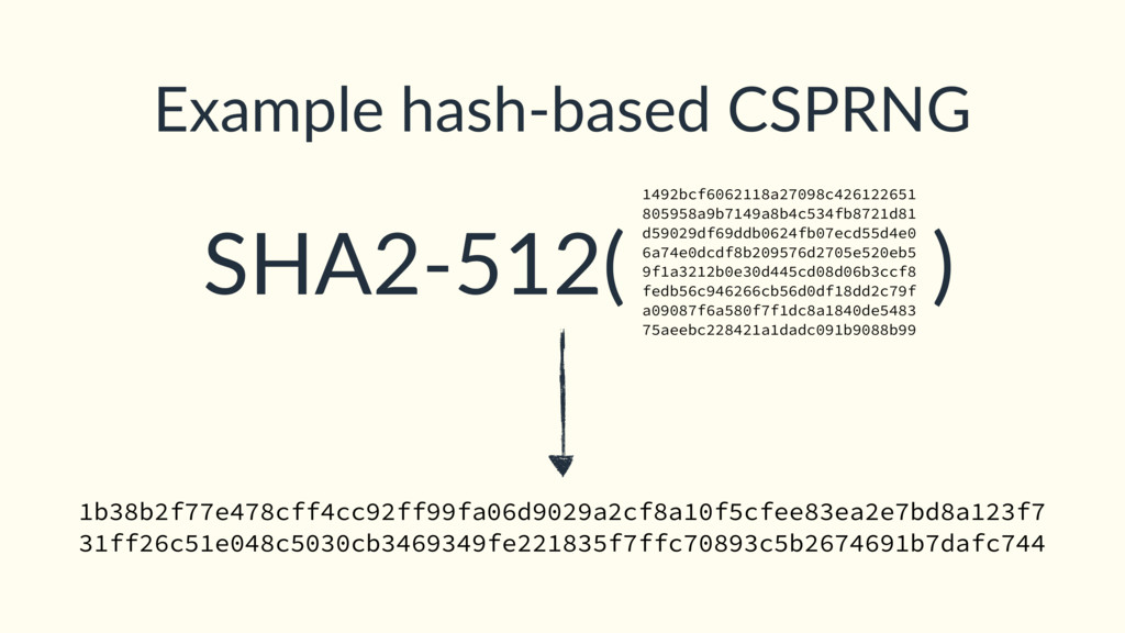 SHA2-512( ) Example hash-based CSPRNG 1492bcf60...