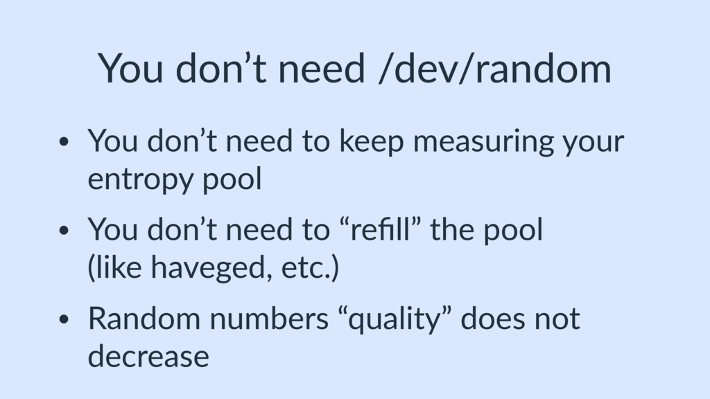 You don't need /dev/random • You don't need to ...