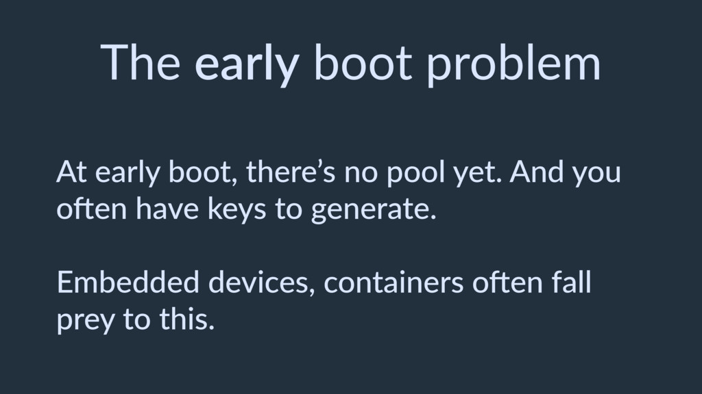 The early boot problem At early boot, there's n...