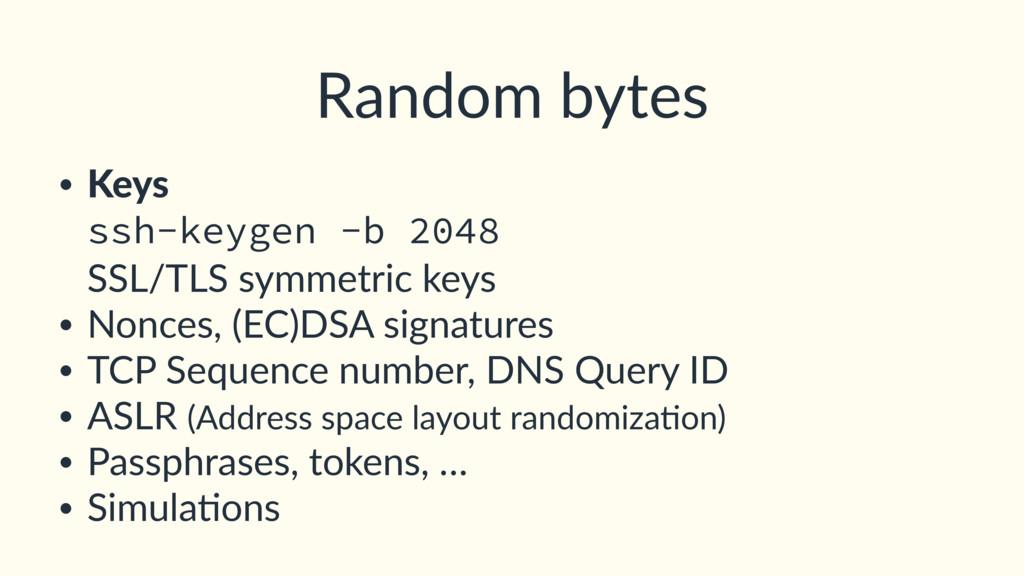 Random bytes • Keys ssh-keygen -b 2048 SSL/TL...