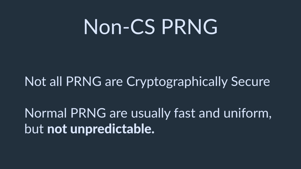Non-CS PRNG Not all PRNG are Cryptographically ...