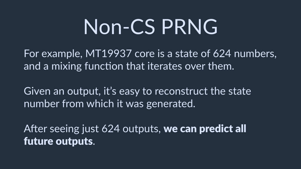 Non-CS PRNG For example, MT19937 core is a stat...