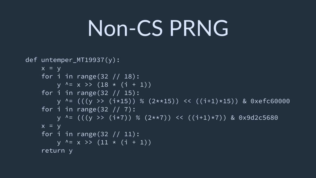 Non-CS PRNG def untemper_MT19937(y): x = y for ...