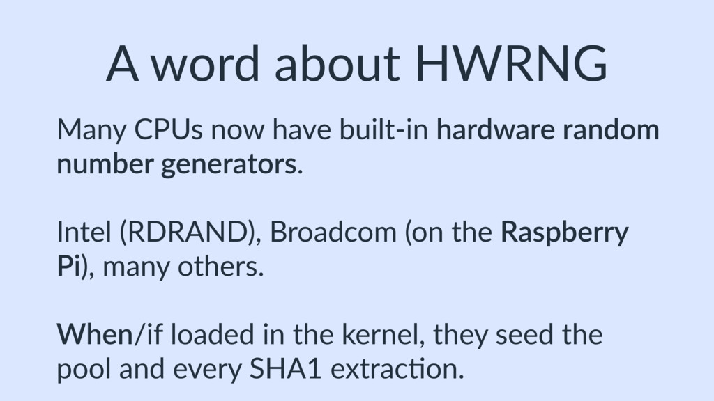 A word about HWRNG Many CPUs now have built-in ...
