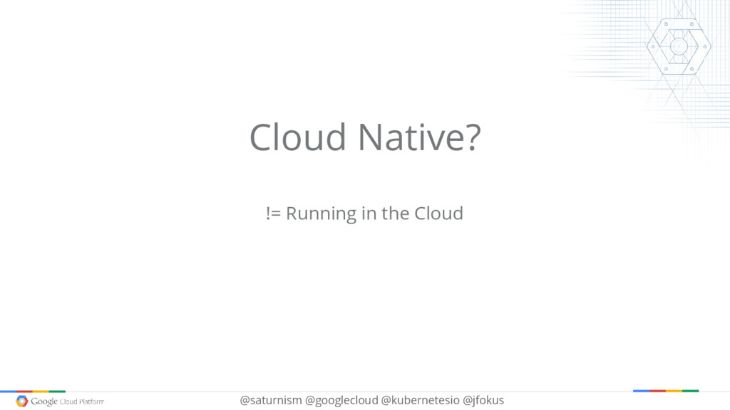 @saturnism @googlecloud @kubernetesio @jfokus C...