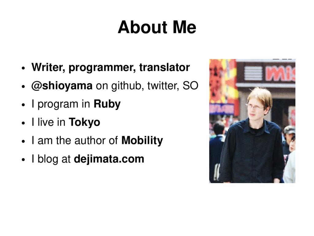 About Me ● Writer, programmer, translator ● @sh...