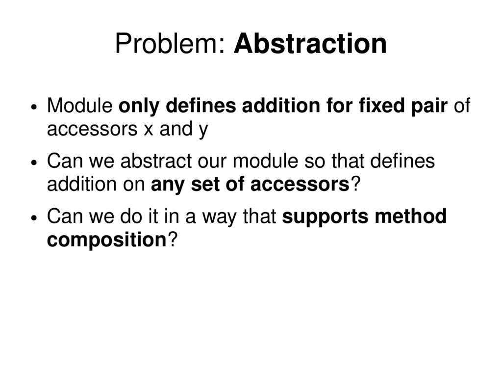 Problem: Abstraction ● Module only defines addi...