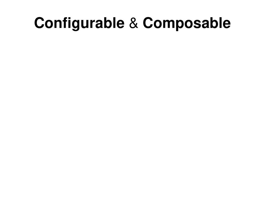 Configurable & Composable