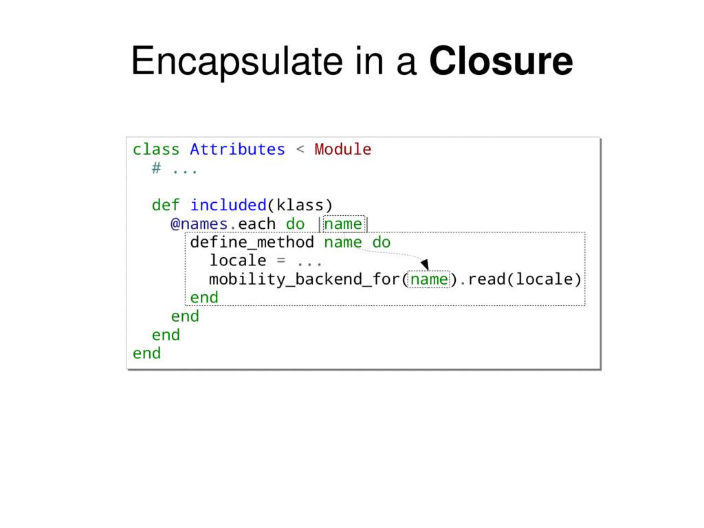Encapsulate in a Closure class Attributes < Mod...