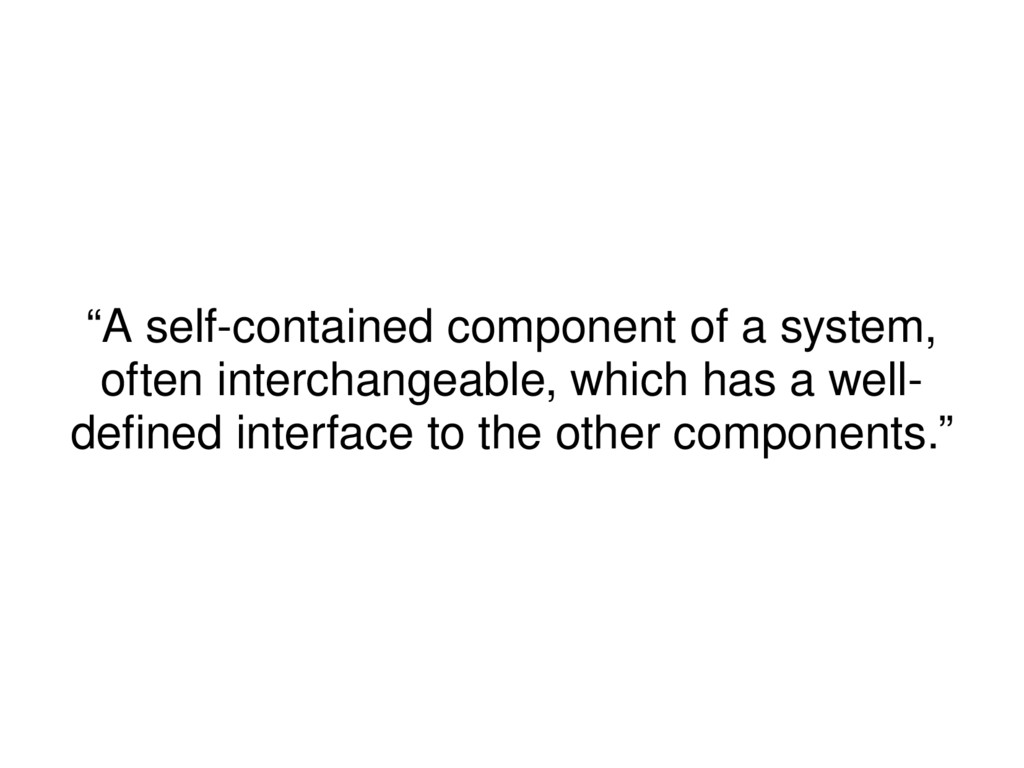 """""""A self-contained component of a system, often ..."""