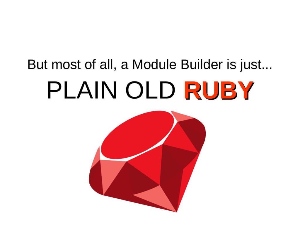 But most of all, a Module Builder is just... PL...