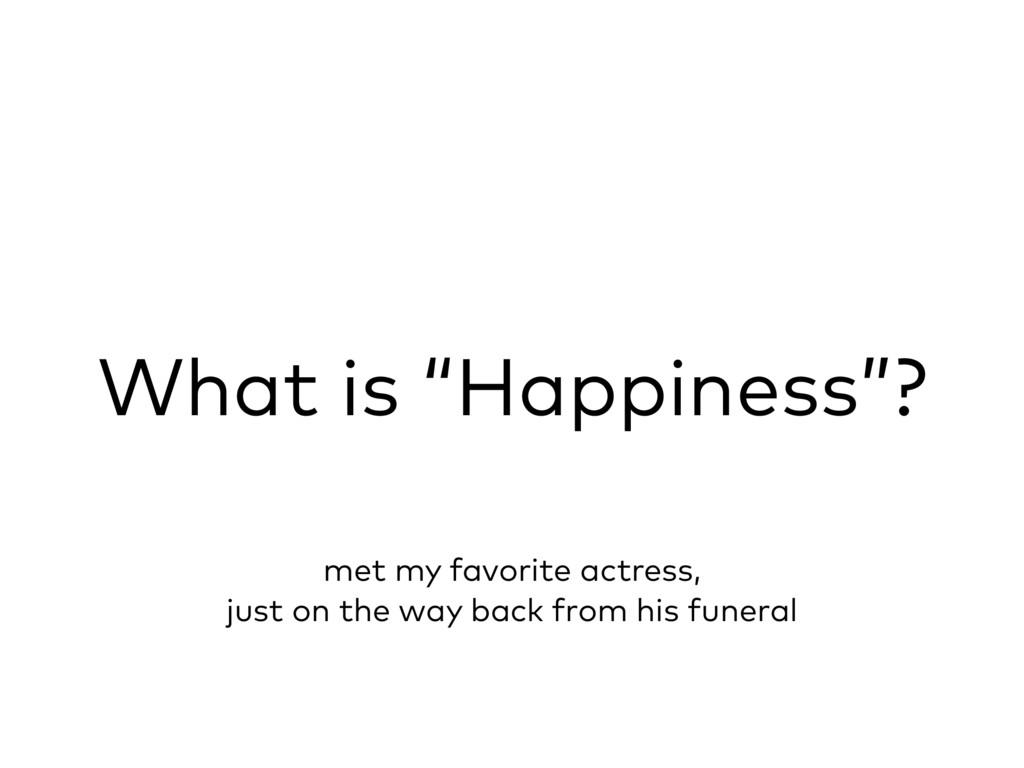 "What is ""Happiness""? met my favorite actress, j..."