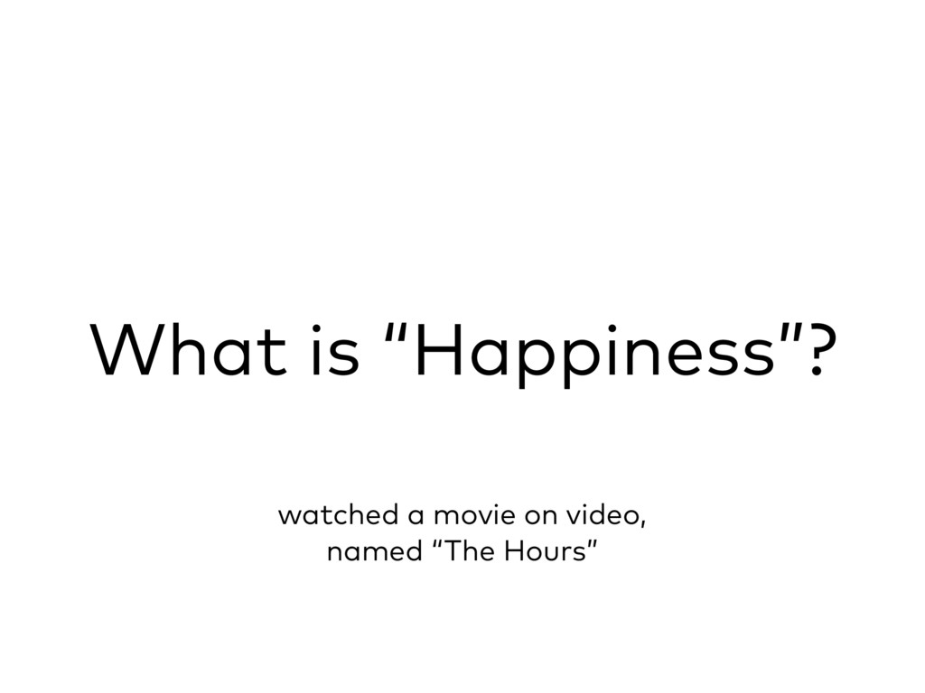 """What is """"Happiness""""? watched a movie on video, ..."""