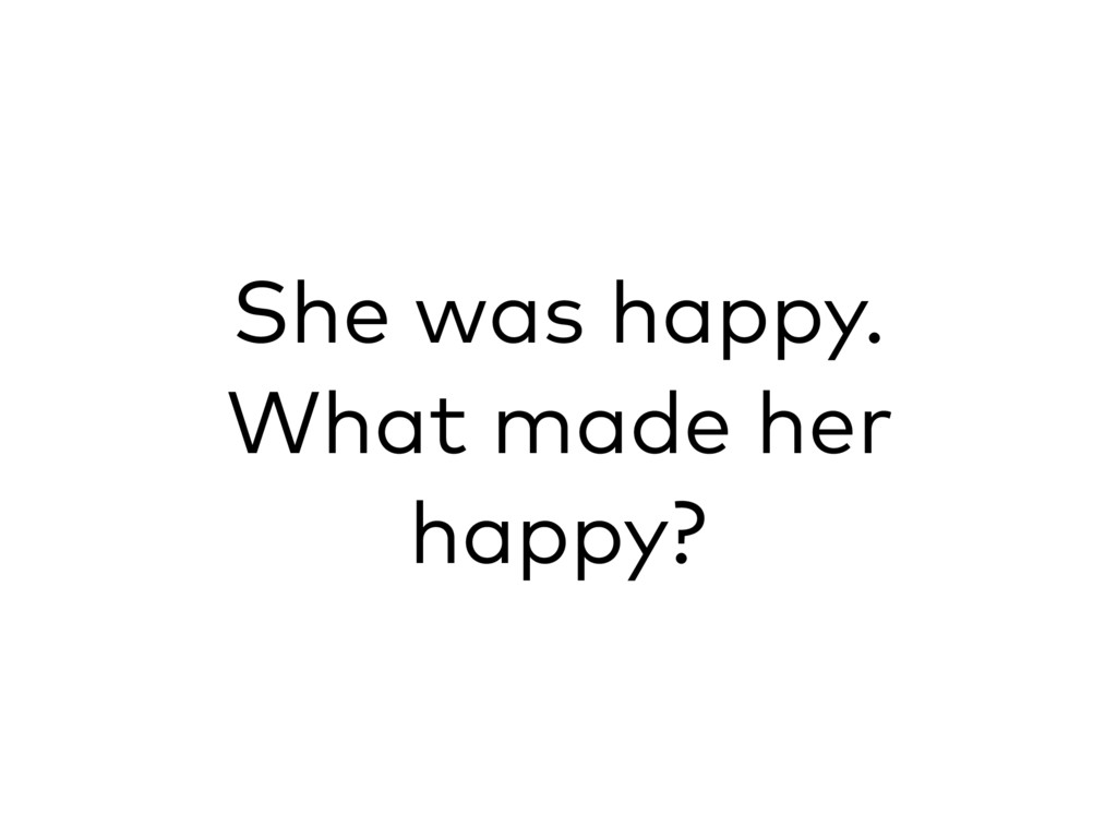 She was happy. What made her happy?