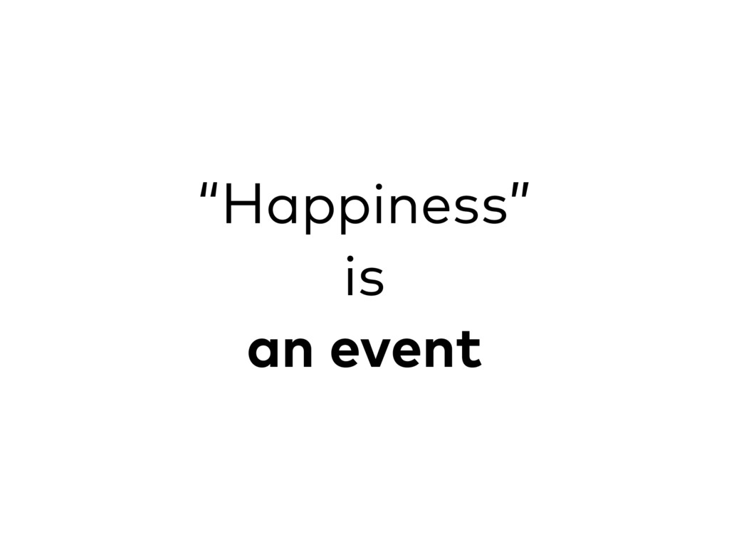 """""""Happiness"""" is an event"""