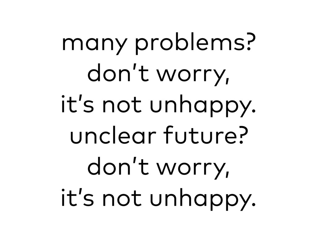 many problems? don't worry, it's not unhappy. u...