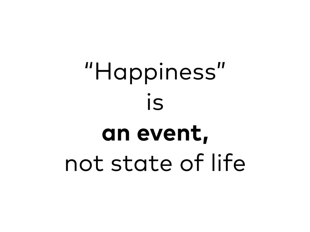 """""""Happiness"""" is an event, not state of life"""