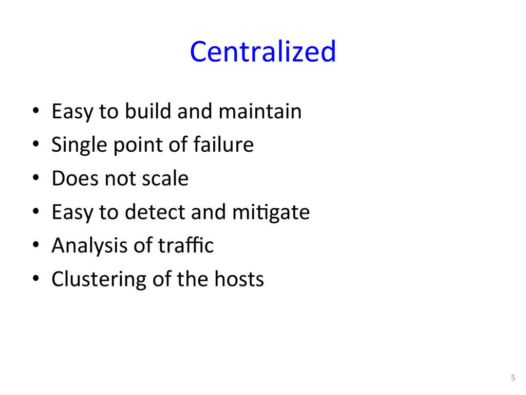 Centralized  • Easy to build and...