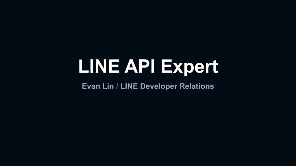 LINE API Expert Evan Lin / LINE Developer Relat...