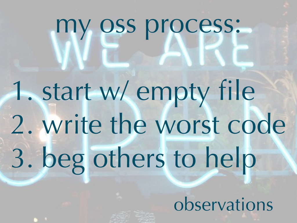 my oss process: 1. start w/ empty file 2. write ...