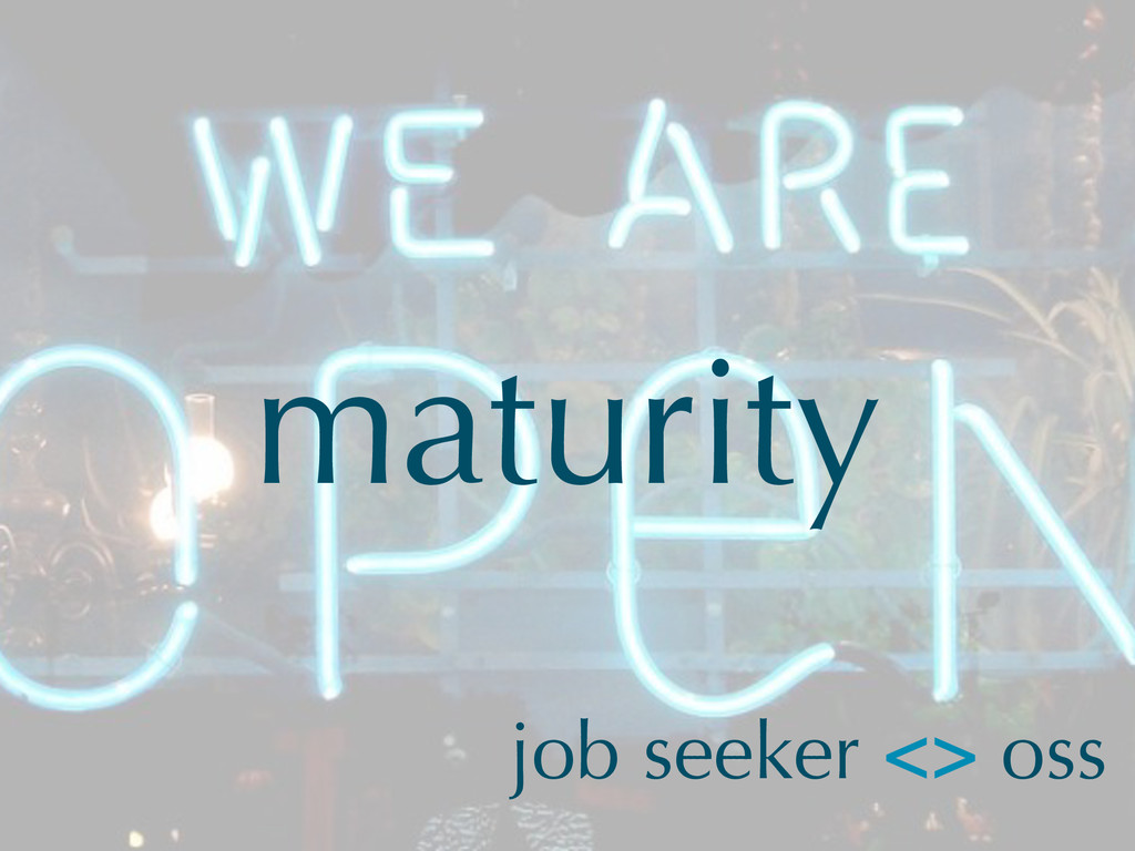 maturity job seeker <> oss