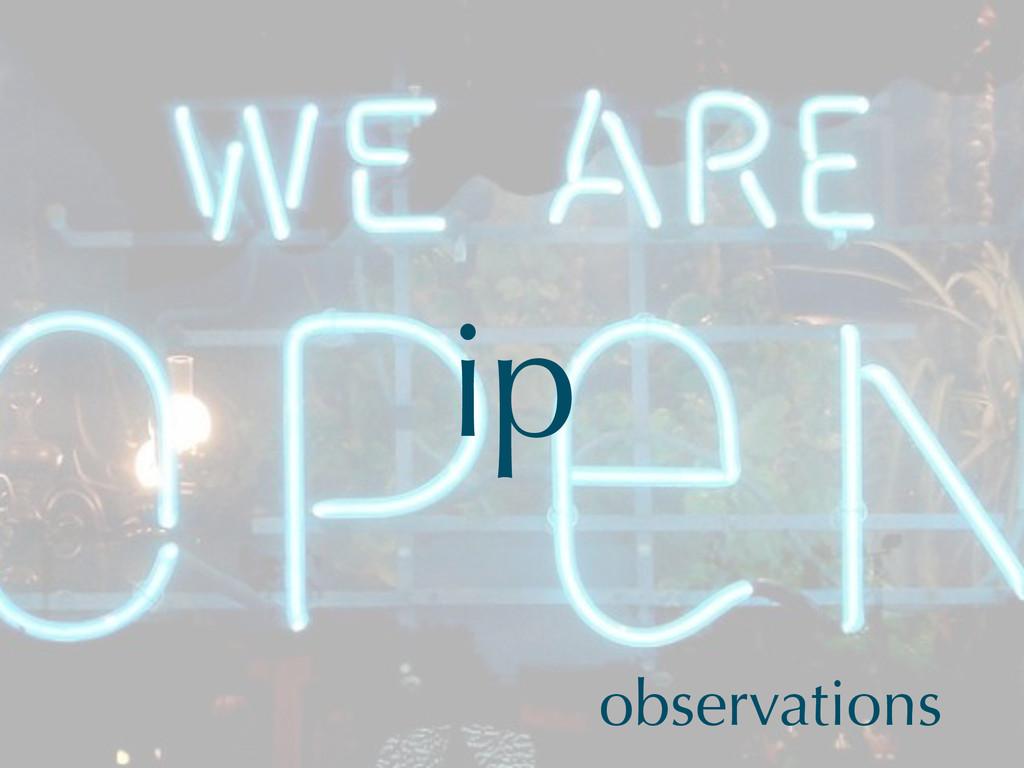ip observations