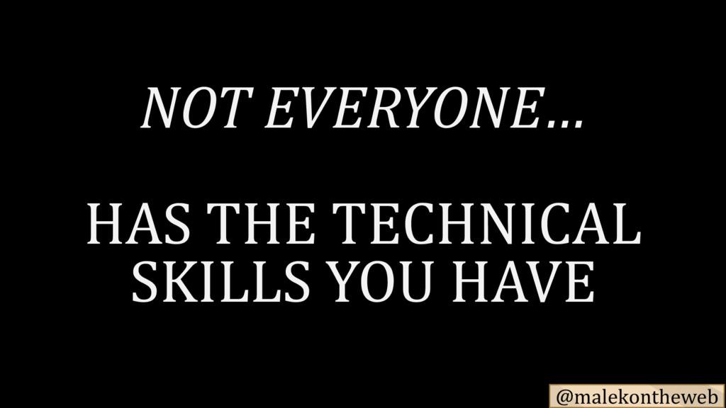 @malekontheweb NOT EVERYONE… HAS THE TECHNICAL ...