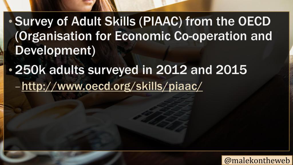 @malekontheweb • Survey of Adult Skills (PIAAC)...