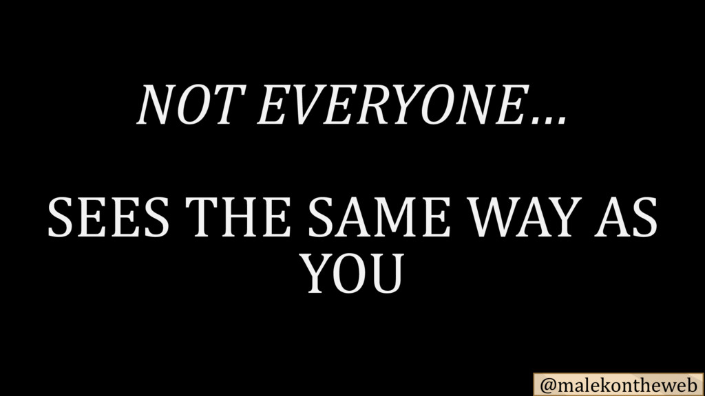 @malekontheweb NOT EVERYONE… SEES THE SAME WAY ...