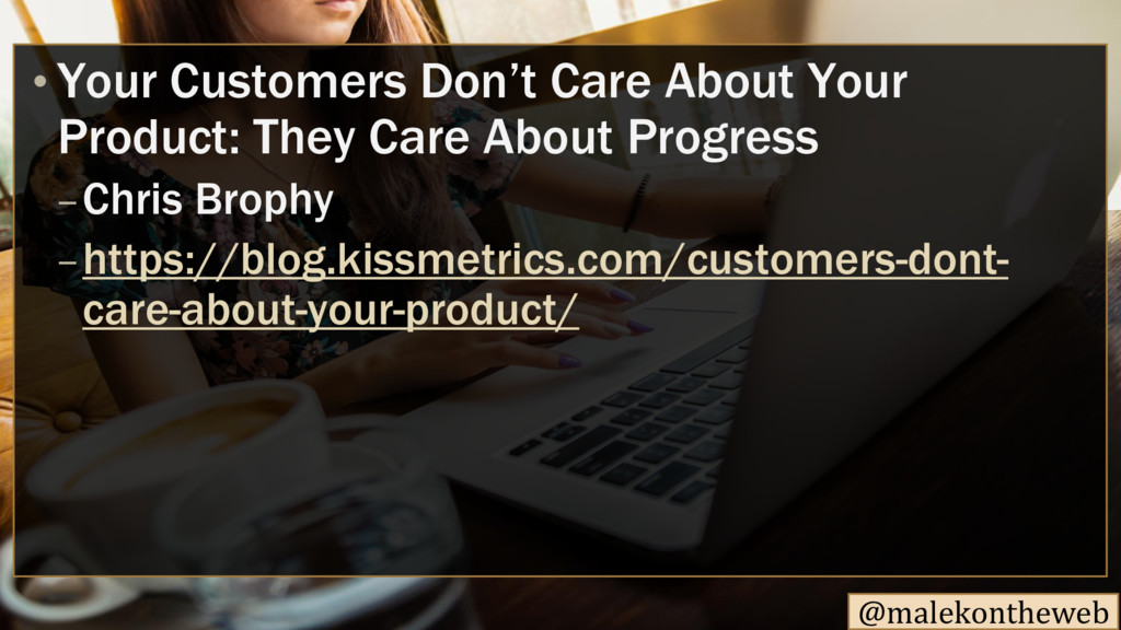 @malekontheweb Your Customers Don't Care About ...