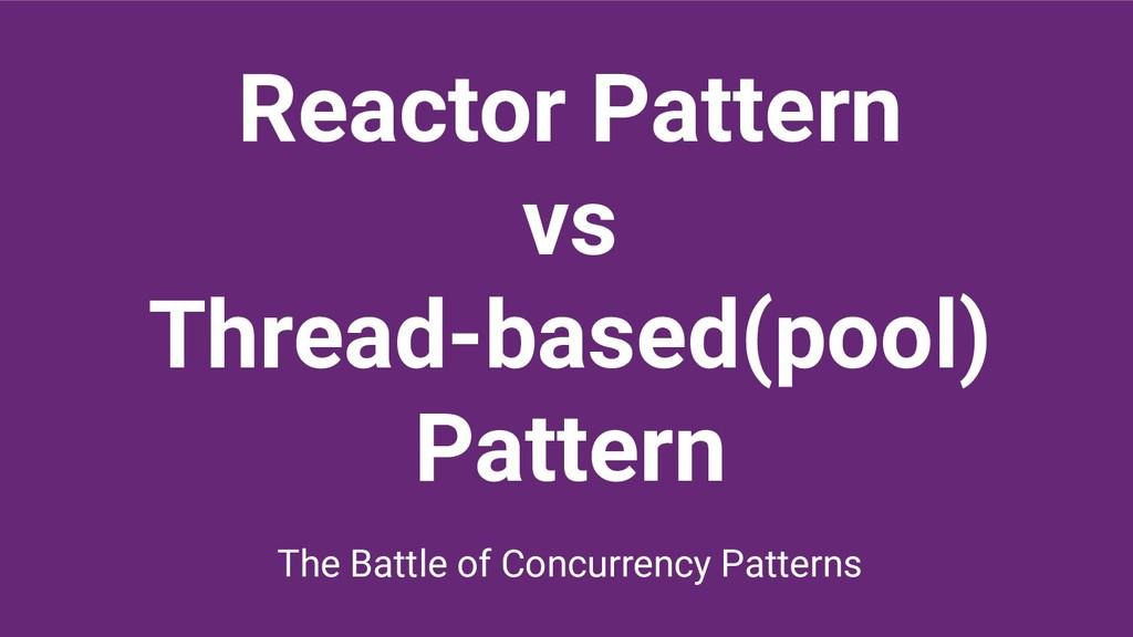 Reactor Pattern vs Thread-based(pool) Pattern T...