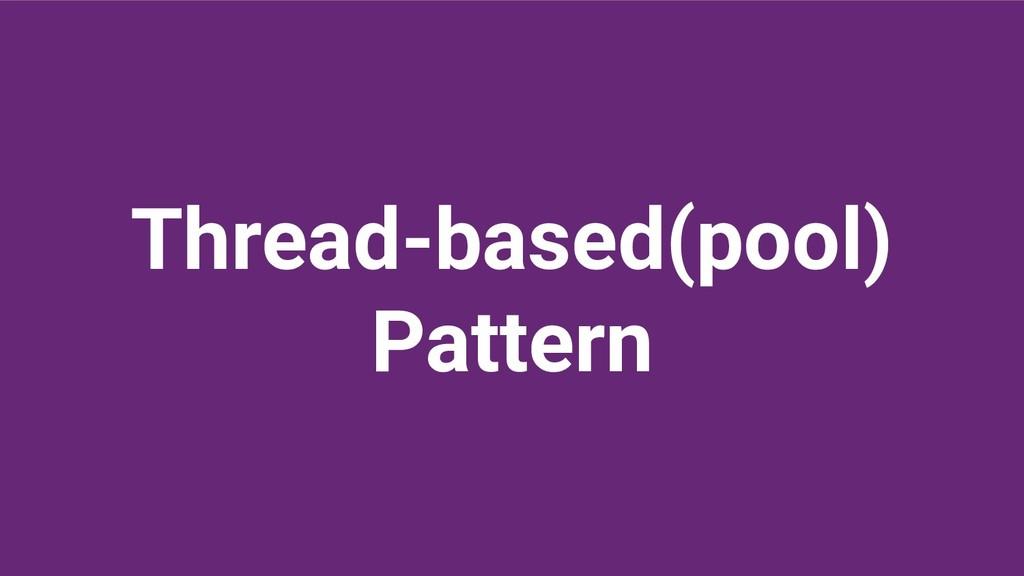 Thread-based(pool) Pattern
