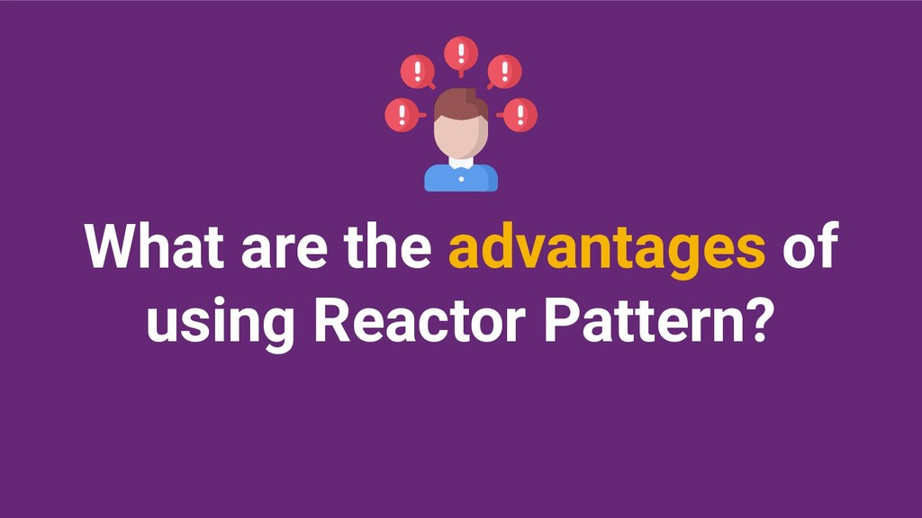 What are the advantages of using Reactor Patter...