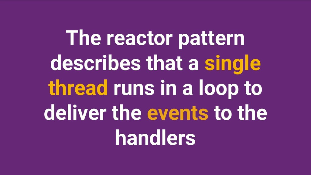 The reactor pattern describes that a single thr...