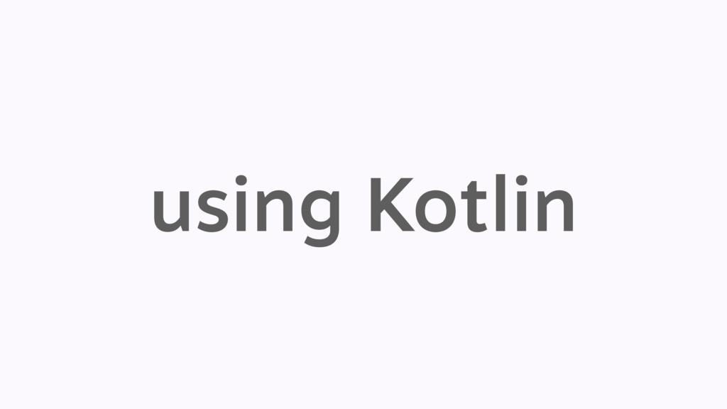 using Kotlin