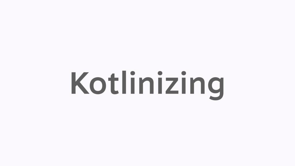 Kotlinizing
