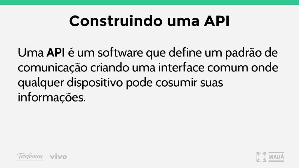 Construindo uma API Uma API é um software que d...