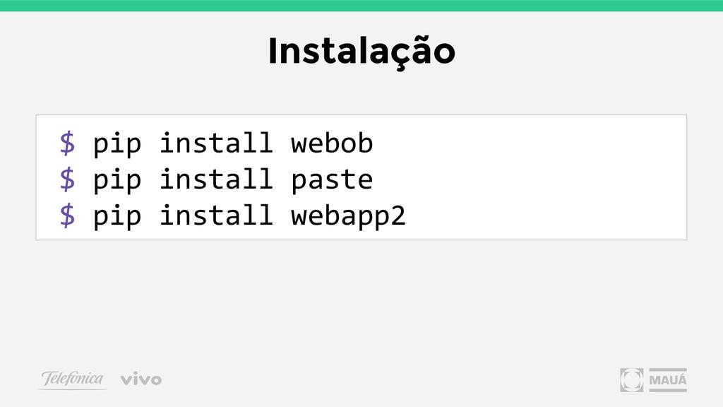 Instalação $ pip install webob $ pip install pa...