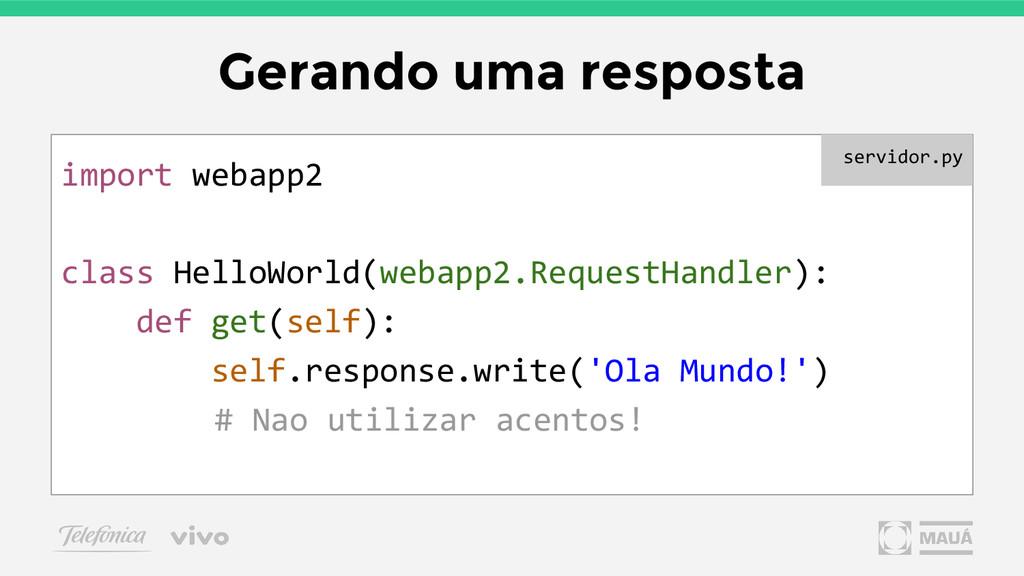Gerando uma resposta import webapp2 class Hello...