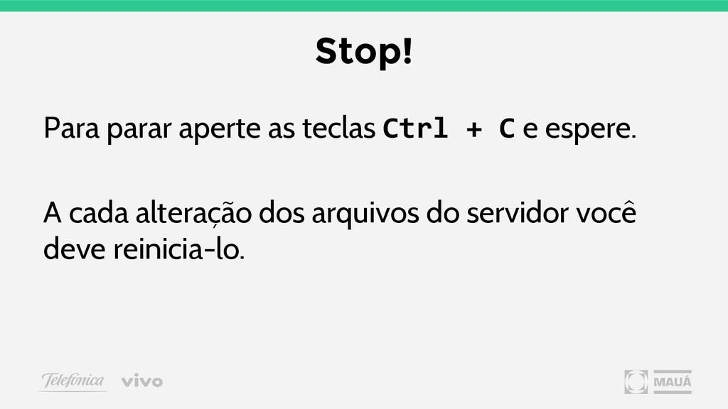 Para parar aperte as teclas Ctrl + C e espere. ...