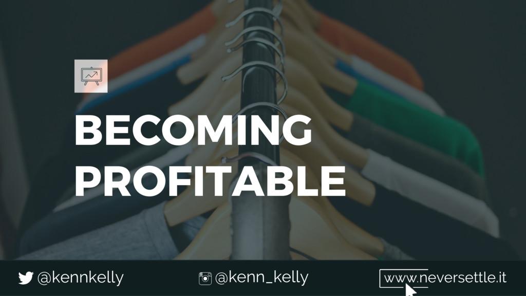 BECOMING PROFITABLE @kennkelly @kenn_kelly neve...