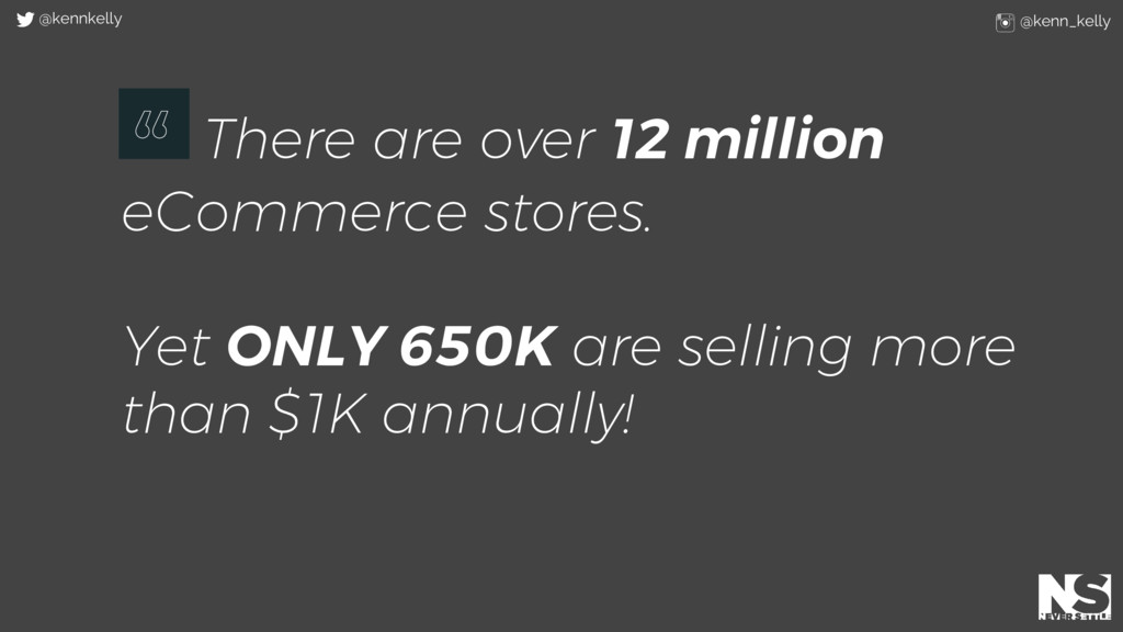 There are over 12 million eCommerce stores. Yet...