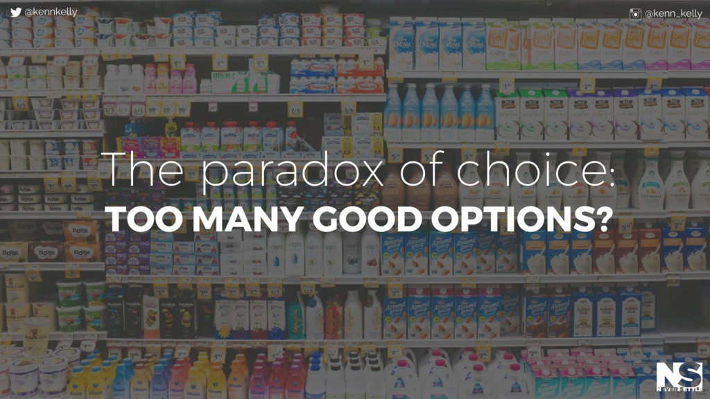 The paradox of choice: TOO MANY GOOD OPTIONS? @...