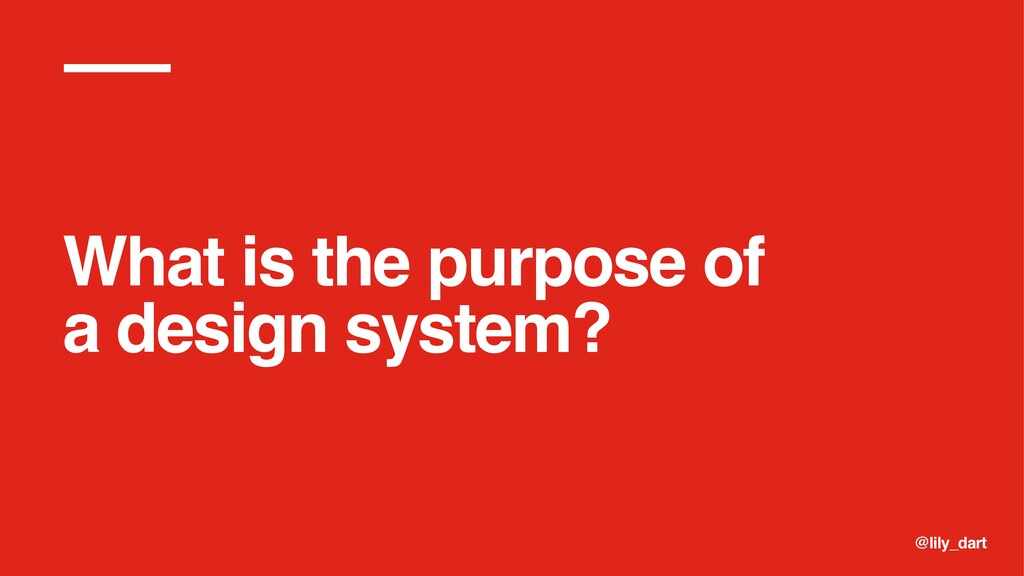 @lily_dart What is the purpose of a design syst...