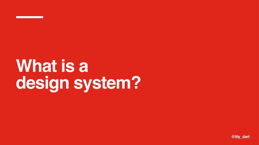 @lily_dart What is a design system?