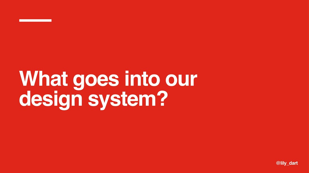 @lily_dart What goes into our design system?